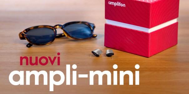 Scopri i nuovi ampli-mini, piccoli e invisibili